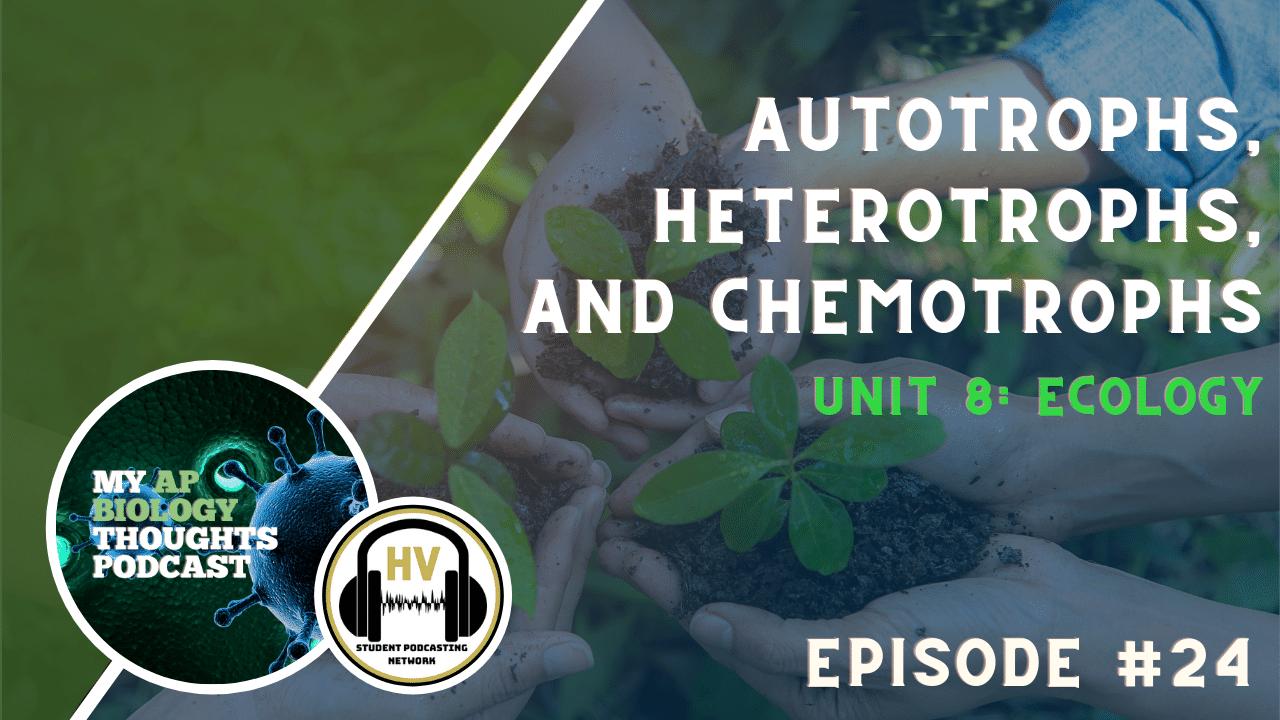 Autotrophs, Heterotrophs, and Chemotrophs