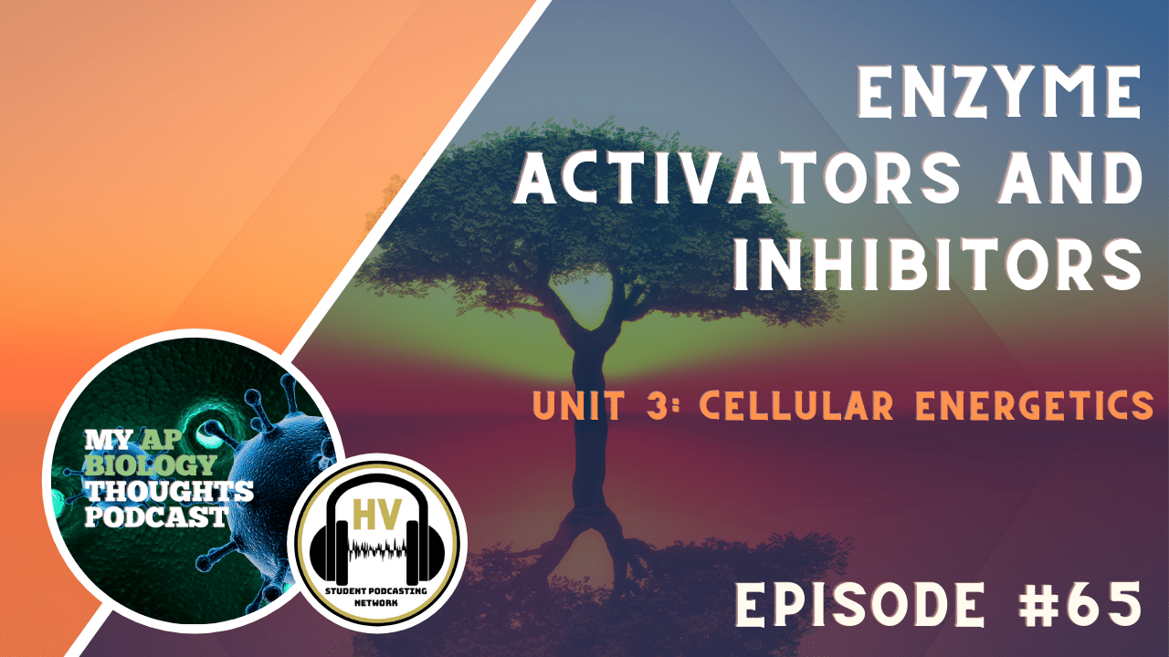 Welcome to My AP Biology Thoughts podcast, this is episode #65 called Enzyme activators and inhibitors.